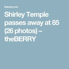 Shirley Temple passes away at 85 (26 photos) – theBERRY