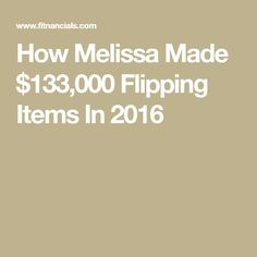 How Melissa Made $133,000 Flipping Items In 2016
