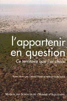"""L'appartenir en question : """"ce territoire que j'ai choisi"""". sous la direction de Gérard Peylet et d'Hélène Saule-Sorbé"""