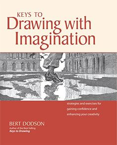 Keys to Drawing with Imagination: Strategies and Exercises for Gaining Confidence and Enhancing Your Creativity by [Dodson, Bert]
