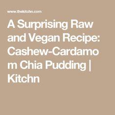 A Surprising Raw and Vegan Recipe: Cashew-Cardamom Chia Pudding | Kitchn