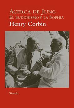 Acerca de Jung : el buddhismo y la Sophia / Henry Corbin ; edición a cargo de Michel Cazenave con la colaboración de Daniel Proulx ; traducción del francés de Xavier Nueno