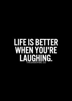 Life is better when you're laughing... positive vibes