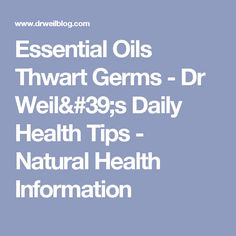 Essential Oils ThwartGerms - Dr Weil's Daily Health Tips - Natural Health Information
