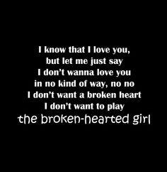 """Broken hearted girl""- beyonce! Love tht song."