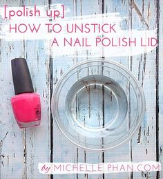 Manicure woes be gone: How to unstick a stuck nail polish lid.