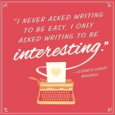 """I never asked writing to be easy..."" -Elizabeth Gilbert #BigMagic"