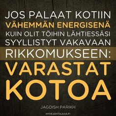 Jos palaat kotiin vähemmän energisenä, kuin olit töihin lähtiessäsi, syyllistyt vakavaan rikkomukseen: varastat kotoa. — Jagdish Parikh Wise Quotes, Qoutes, Lessons Learned In Life, Story Of My Life, Funny Texts, Happy Life, Need To Know, Wise Words, Wisdom