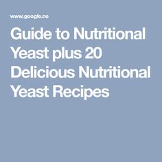 Guide to Nutritional Yeast plus 20 Delicious Nutritional Yeast Recipes