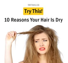 10 Reasons Your Hair Is Dry