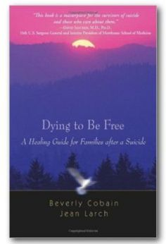 Dying to Be Free- A Healing Guide for Families after a Suicide Book Description…