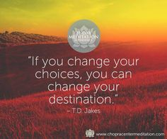If you change your choices, you can change your destination