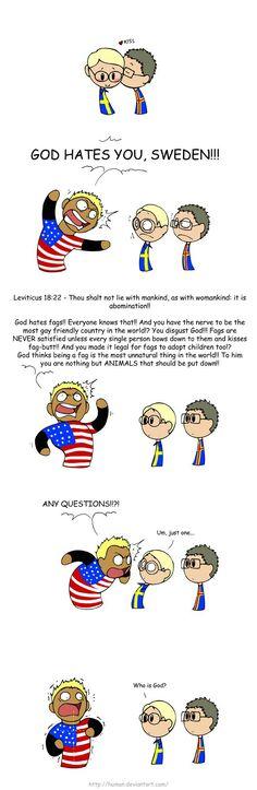 "Scandinavia and the world. Sweden in a nutshell. We are just a bunch of homosexual atheists. >>> i love this, but, since sweden is a ""christian"" land"" it's not very acurate Satw Comic, 4 Panel Life, Adopting A Child, Fresh Memes, Atheism, Vs The World, My Guy, Funny Comics, Norway"