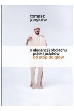 O elegancji i obciachu polek i polaków od stóp do głów - Tomasz Jacyków