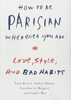 How to Be Parisian Wherever You Are: Love, Style, and Bad Habits por Anne Berest, Audrey Diwan y Caroline De Maigret   Amazon