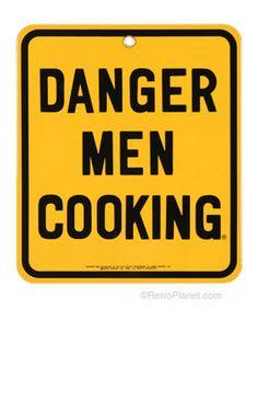 DANGER MEN COOKING :)