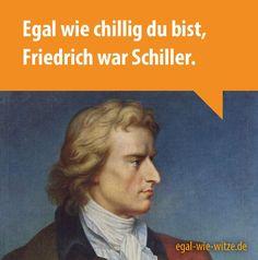 Egal wie chillig du bist, Friedrich war Schiller.