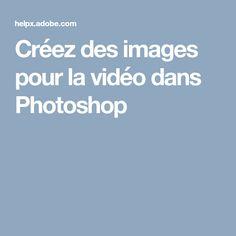 Créez des images pour la vidéo dans Photoshop