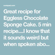 Great recipe for Eggless Chocolate Sponge Cake. 5 min recipe....I know that it sounds weird but when spoken about taste,this is probably the best recipe I made so far...