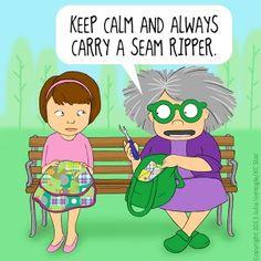 Mrs. Bobbin's Advice: Keep calm and always carry a seam ripper.