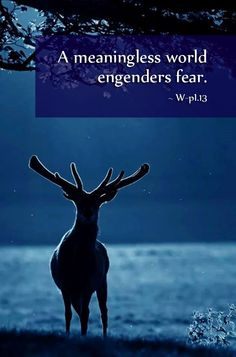 """A meaningless world engenders fear."" ~ W-pI.13   A Course in Miracles #ACIM    https://www.facebook.com/AwakeningtoLoveACIM/photos/a.563611800452092.1073741827.563608800452392/614092018737403/?type=1&theater"