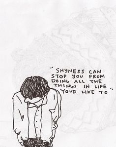 Shyness can stop you from doing all the things in life you'd like to do.