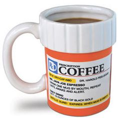 The Cure-all Prescription - Coffee!