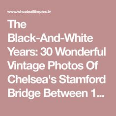The Black-And-White Years: 30 Wonderful Vintage Photos Of Chelsea's Stamford Bridge Between Chris Wright, Stamford Bridge, Football Players, Vintage Photos, Chelsea, Black And White, Eat, Soccer Players, Blanco Y Negro