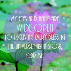 Open your eyes and heart! See, feel and expect endless blessings. <3