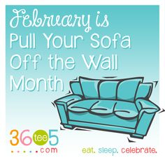 February is Pull Your Sofa Off the Wall Month List Of All Holidays, Wacky Holidays, Special Day Calendar, February Month, Off The Wall, Outdoor Chairs, Sofa, Celebrities, Settee