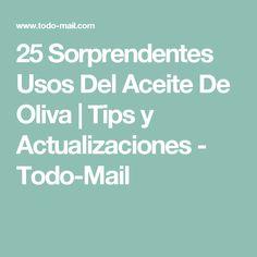 25 Sorprendentes Usos Del Aceite De Oliva   Tips y Actualizaciones - Todo-Mail