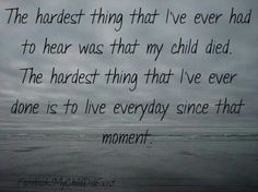 The hardest thing to hear was that my child died. I've heard that statement 3…