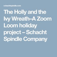 The Holly and the Ivy Wreath–A Zoom Loom holiday project – Schacht Spindle Company