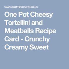 One Pot Cheesy Tortellini and Meatballs Recipe Card - Crunchy Creamy Sweet
