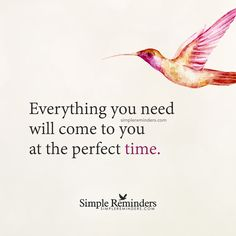 """Everything you need will come to you at the perfect time"" by Unknown Author"