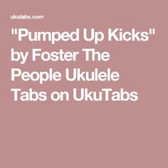 """Pumped Up Kicks"" by Foster The People Ukulele Tabs on UkuTabs"