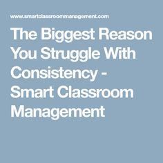 The Biggest Reason You Struggle With Consistency - Smart Classroom Management