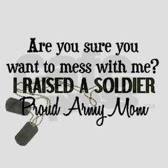 Proud Army mom of a son serving, 2 daughters both honorably discharged, 2 sons-in law on active duty. I love them all !