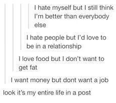 This is so accurate (except for the first to because I'm not better than everyone else and I don't want a relationship)