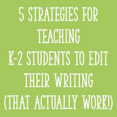 5 Effective Strategies for Teaching K-2 Students to Edit Their Writing