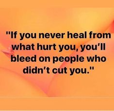 So true... thanks for all those who bled on me... now I see you for who you really are!