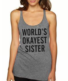 79177b7d64474 Grey World s Okayest Sister Tank Top