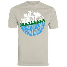 """Siver Grey """"The further I hike, the further I am from idiots""""Men's moisture-wicking T-shirts Hiking Fashion, Hiking Shirts, Mens Attire, Go Hiking, Half Dome, Shopping Mall, Collaboration, Wicked, Graphic Tees"""