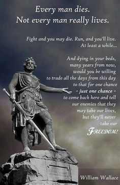 """Wallace speech from """"Braveheart""""  To accept True Freedom takes courage.  This is why those who control things as they are offer security in exchange for freedom.  They prey on the basic fears of people to coerce them into voluntary captivity.  http://marshallandchristinehughey.tumblr.com/post/97897827951/fear-mongering-and-freedom-scotland-has-for"""