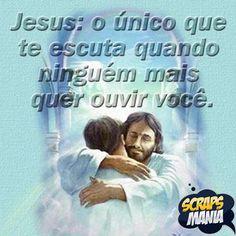 Jesus; o único que te escuta, quando ninguém mais quer ouvir você.