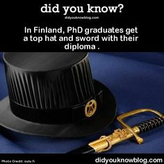In Finland, PhD graduates get a top hat and sword with their diploma. Wtf Fun Facts, True Facts, Funny Facts, Strange Facts, Random Facts, Crazy Facts, Random Things, Funny Jokes, Random Stuff