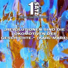 REVOLUTIONEN SIND DIE LOKOMOTIVEN DER GESCHICHTE. (KARL MARX)  #REVOLUTIONEN #SIND #DIE #LOKOMOTIVEN #DER #GESCHICHTE #KARL #MARX