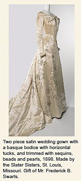 Satin Wedding Gown, 1898, Made by the Slater Sisters, St. Louis.