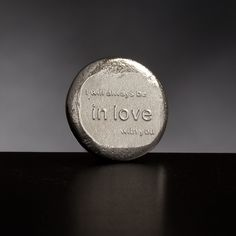 I will always be in love with you.  Pewter keepsake toke from Lancaster and Gibbings