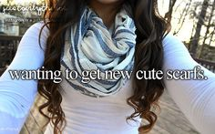 just girly things. My friends say I'm the scarf girl (I always wear scarves) lol love 'em